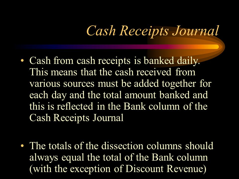 Cash Receipts Journal Cash from cash receipts is banked daily.