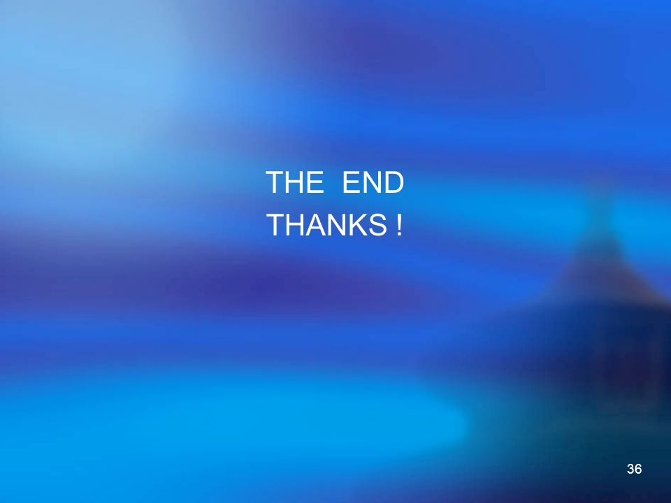 36 THE END THANKS !