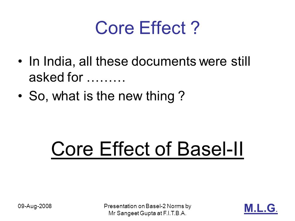 M.L.G. 09-Aug-2008Presentation on Basel-2 Norms by Mr Sangeet Gupta at F.I.T.B.A.