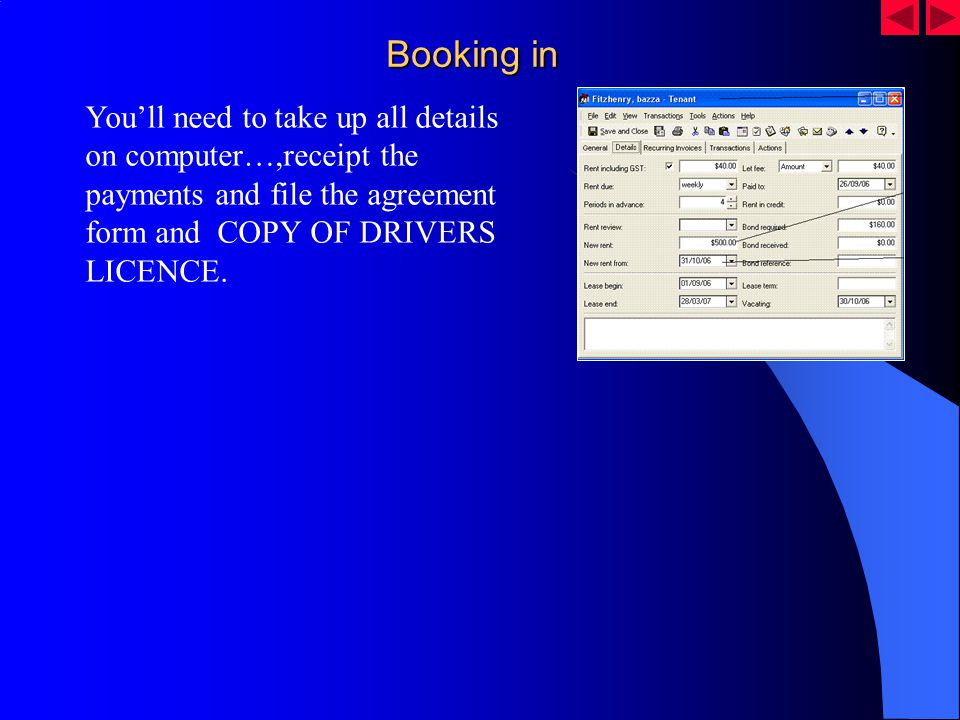 Booking in Youll need to take up all details on computer…,receipt the payments and file the agreement form and COPY OF DRIVERS LICENCE.