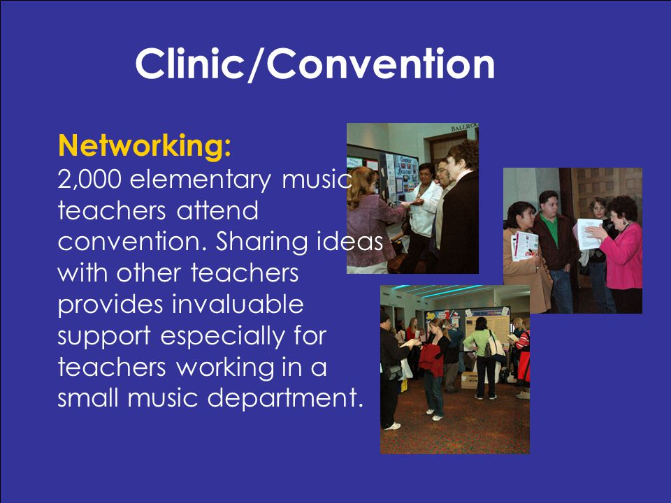 Clinic/Convention Networking: 2,000 elementary music teachers attend convention.