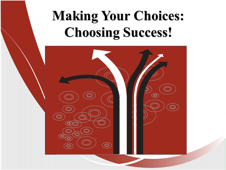 Making Your Choices: Choosing Success!