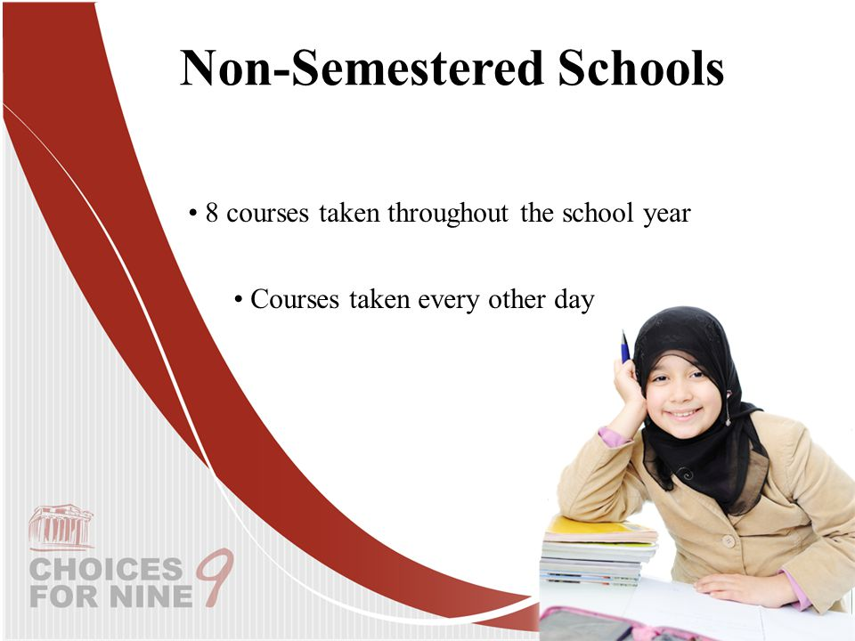 Non-Semestered Schools 8 courses taken throughout the school year Courses taken every other day