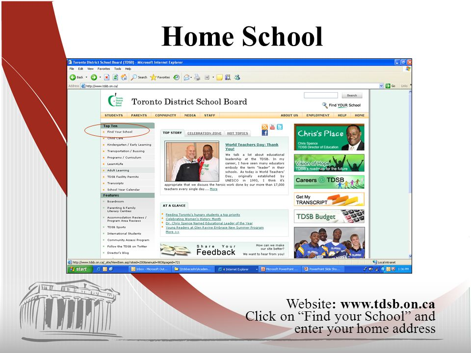 Home School Website: www.tdsb.on.ca Click on Find your School and enter your home address
