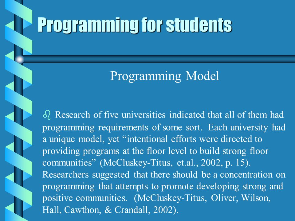 Programming for students Programming Model b b Research of five universities indicated that all of them had programming requirements of some sort.