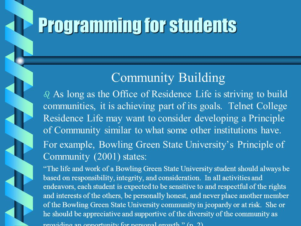 Programming for students Community Building b b As long as the Office of Residence Life is striving to build communities, it is achieving part of its goals.
