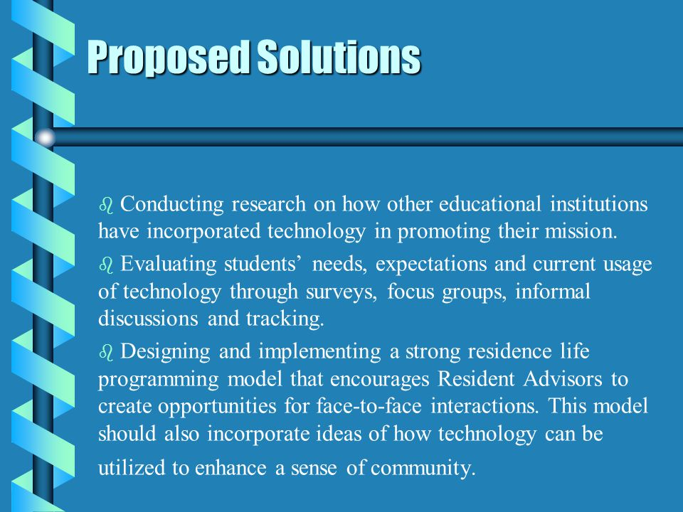 Proposed Solutions b b Conducting research on how other educational institutions have incorporated technology in promoting their mission.