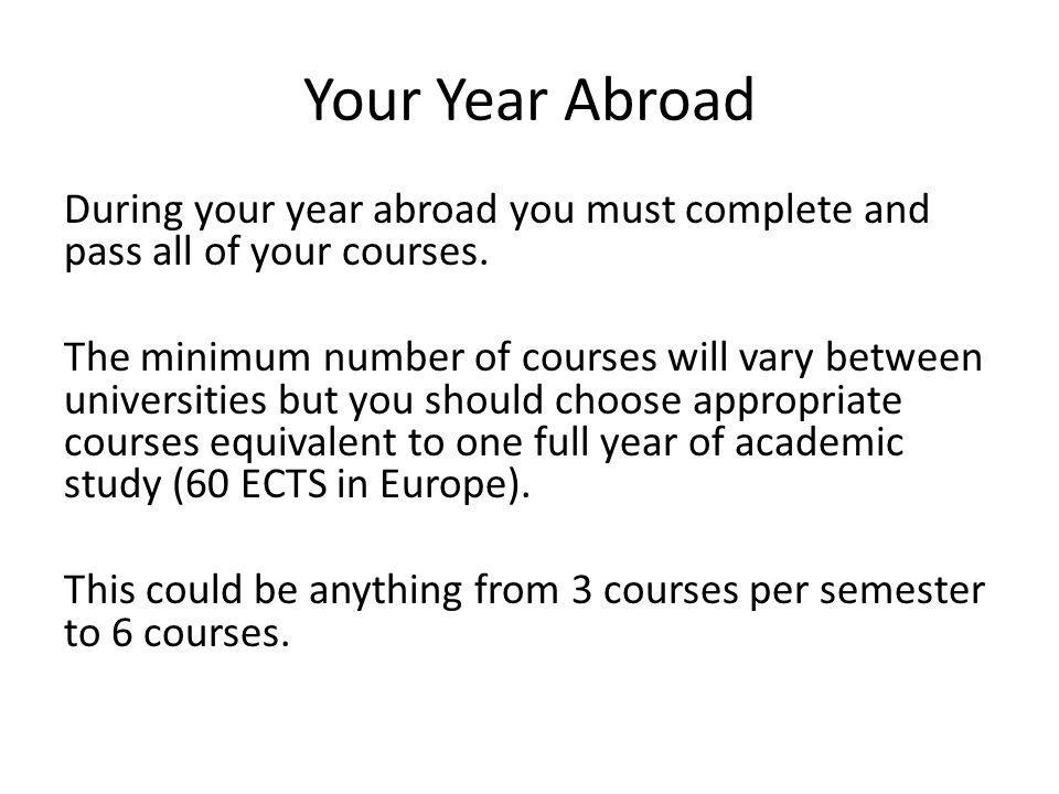 Your Year Abroad During your year abroad you must complete and pass all of your courses.