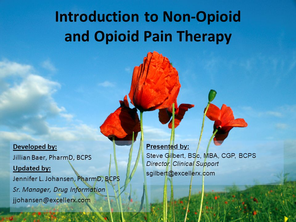 Introduction to Non-Opioid and Opioid Pain Therapy Developed by: Jillian Baer, PharmD, BCPS Updated by: Jennifer L. Johansen, PharmD, BCPS Sr. Manager