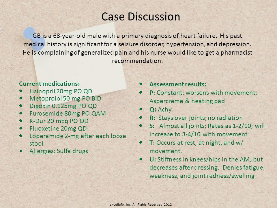 Case Discussion Current medications: Lisinopril 20mg PO QD Metoprolol 50 mg PO BID Digoxin 0.125mg PO QD Furosemide 80mg PO QAM K-Dur 20 mEq PO QD Flu
