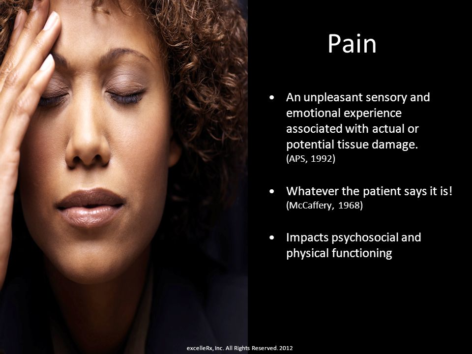 Pain An unpleasant sensory and emotional experience associated with actual or potential tissue damage. (APS, 1992) Whatever the patient says it is! (M
