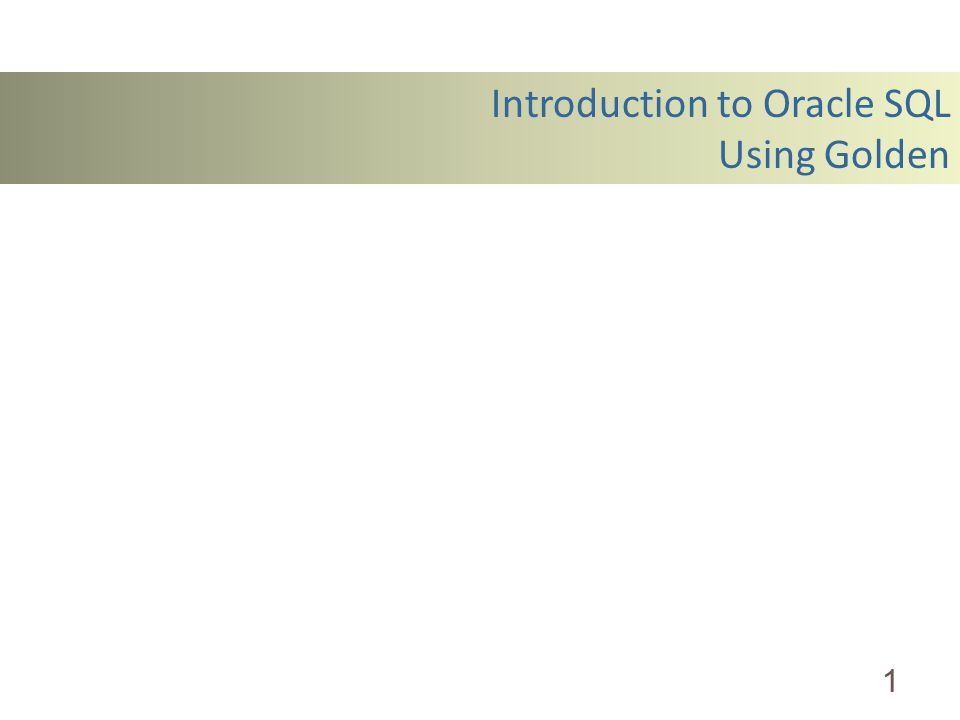 Introduction to Oracle SQL Using Golden 1