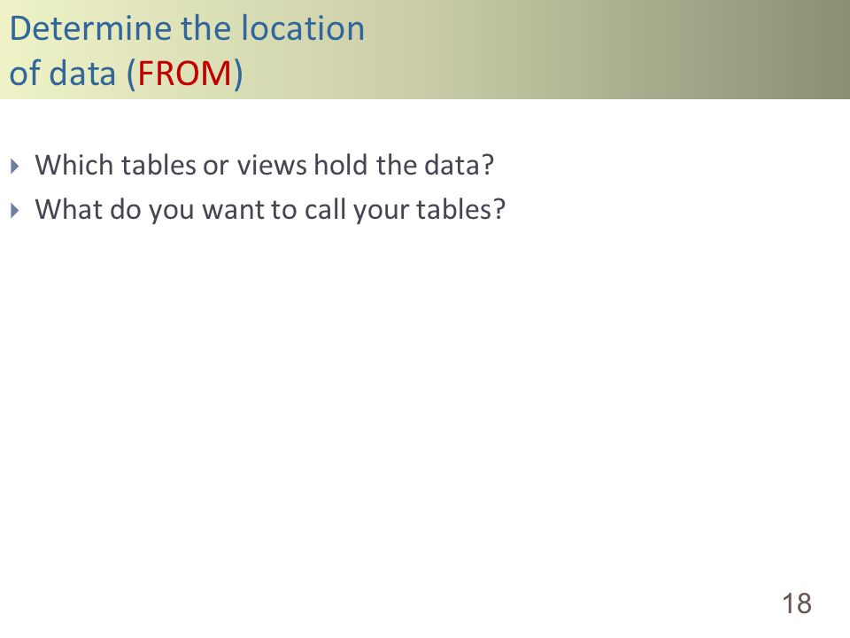 Determine the location of data (FROM) 18 Which tables or views hold the data? What do you want to call your tables?
