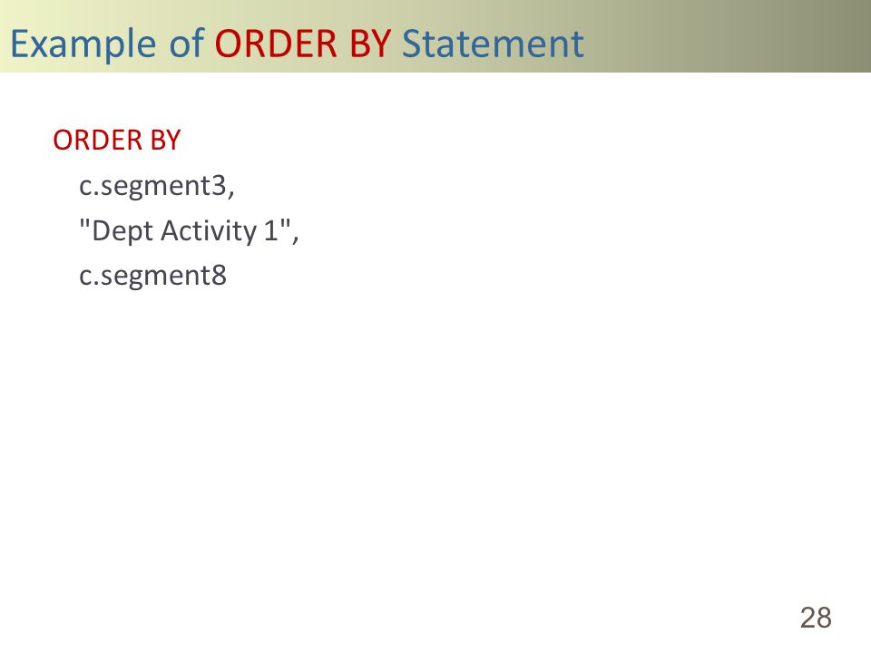 Example of ORDER BY Statement 28 ORDER BY c.segment3, Dept Activity 1 , c.segment8