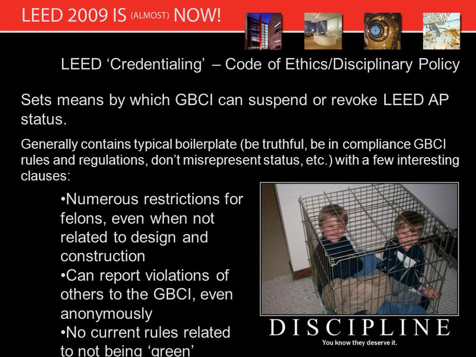 LEED Credentialing – Code of Ethics/Disciplinary Policy Sets means by which GBCI can suspend or revoke LEED AP status.