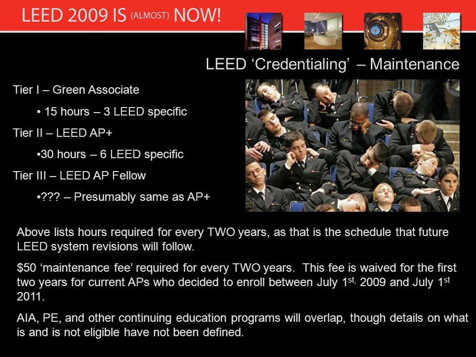 LEED Credentialing – Maintenance Tier I – Green Associate 15 hours – 3 LEED specific Tier II – LEED AP+ 30 hours – 6 LEED specific Tier III – LEED AP Fellow ??.