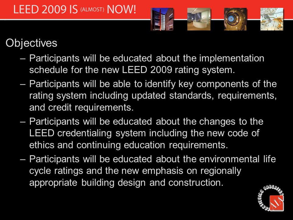 LEED Credentialing – New Exam Tracks Current Exam Tracks LEED for New Construction LEED for Commercial Interiors LEED for Existing Buildings LEED 2009 Tier II Exam Tracks Buildings Design and Construction Commercial Interiors Design and Construction Operations and Maintenance Homes Neighborhood Design