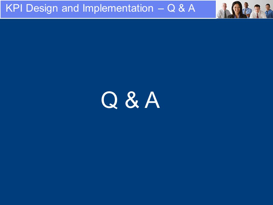 KPI Design and Implementation – Q & A Q & A