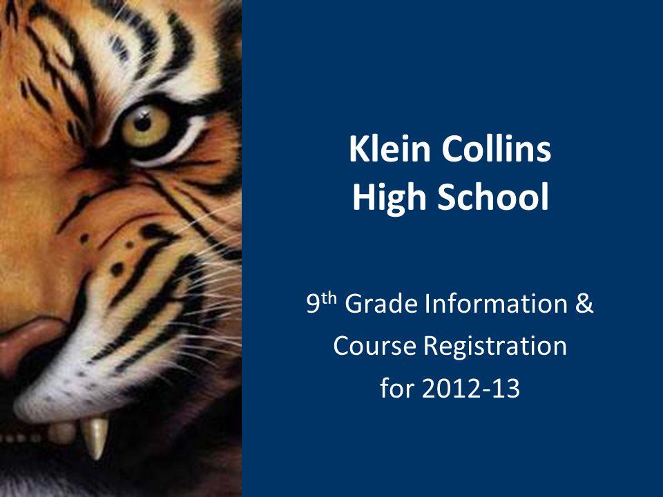 Klein Collins High School 9 th Grade Information & Course Registration for 2012-13