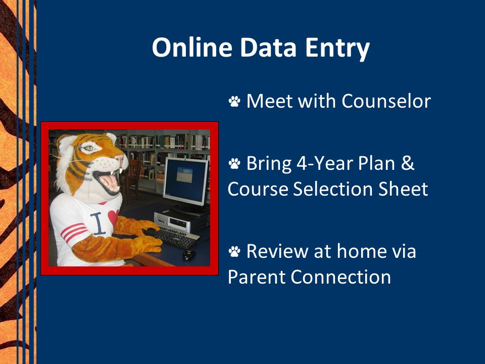 Online Data Entry Meet with Counselor Bring 4-Year Plan & Course Selection Sheet Review at home via Parent Connection