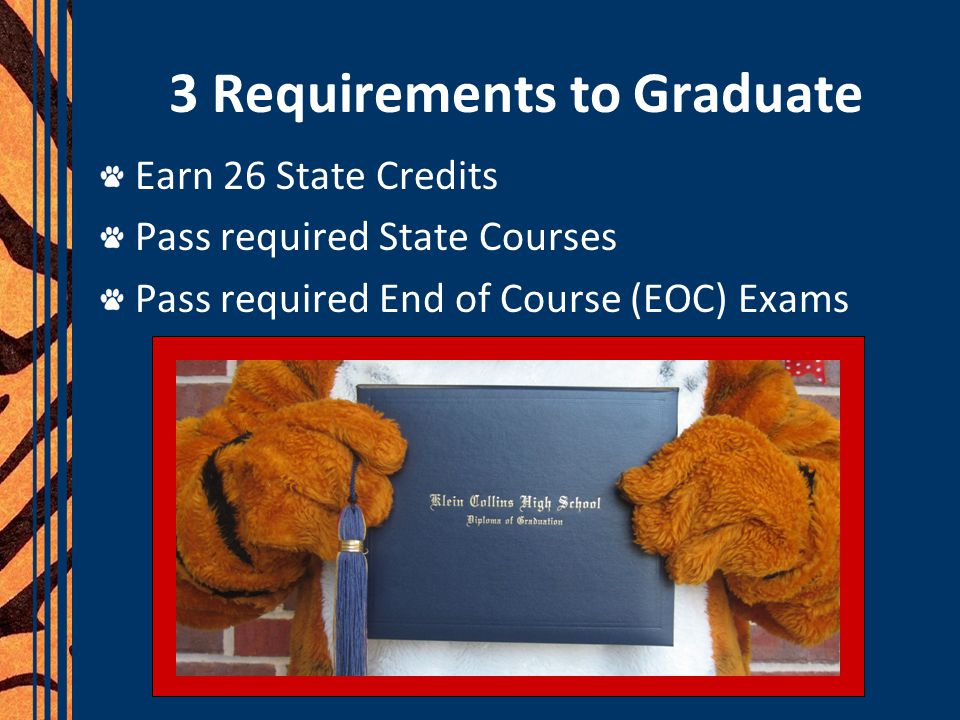 3 Requirements to Graduate Earn 26 State Credits Pass required State Courses Pass required End of Course (EOC) Exams