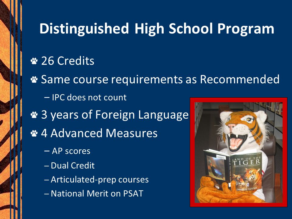 Distinguished High School Program 26 Credits Same course requirements as Recommended – IPC does not count 3 years of Foreign Language 4 Advanced Measu