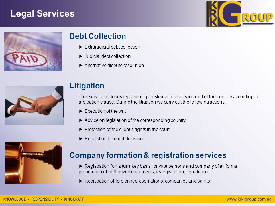 Legal Services Debt Collection Extrajudicial debt collection Judicial debt collection Alternative dispute resolution Litigation This service includes representing customer interests in court of the country according to arbitration clause.