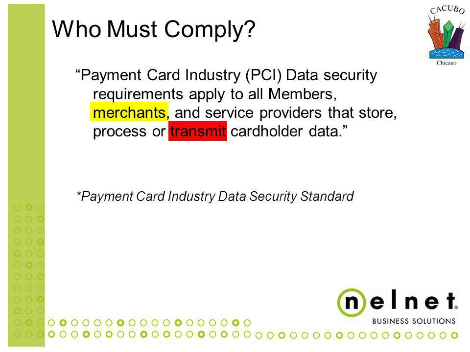 Payment Card Industry (PCI) Data security requirements apply to all Members, merchants, and service providers that store, process or transmit cardholder data.