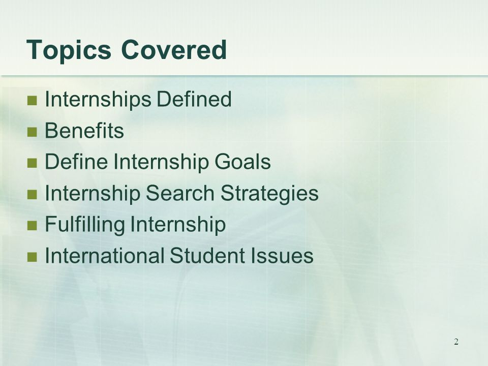 2 Topics Covered Internships Defined Benefits Define Internship Goals Internship Search Strategies Fulfilling Internship International Student Issues