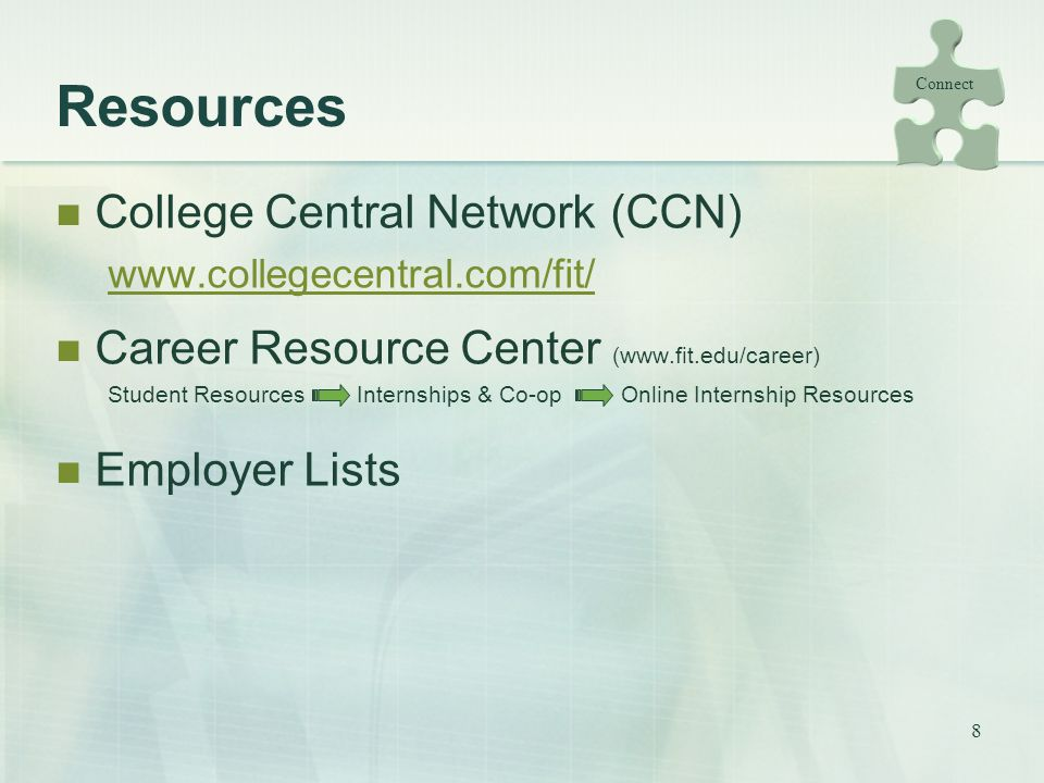 8 Resources College Central Network (CCN)   Career Resource Center (  Student Resources Internships & Co-op Online Internship Resources Employer Lists Connect