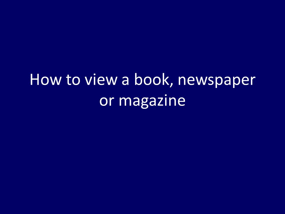 How to view a book, newspaper or magazine