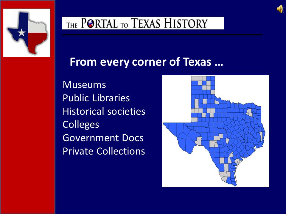 Museums Public Libraries Historical societies Colleges Government Docs Private Collections From every corner of Texas …