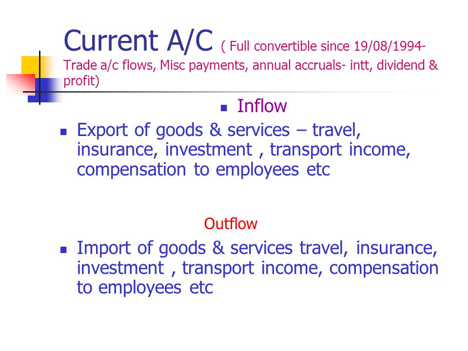 Current A/C ( Full convertible since 19/08/1994- Trade a/c flows, Misc payments, annual accruals- intt, dividend & profit) Inflow Export of goods & se