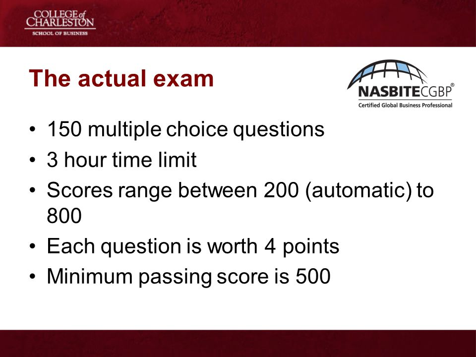 The actual exam 150 multiple choice questions 3 hour time limit Scores range between 200 (automatic) to 800 Each question is worth 4 points Minimum pa