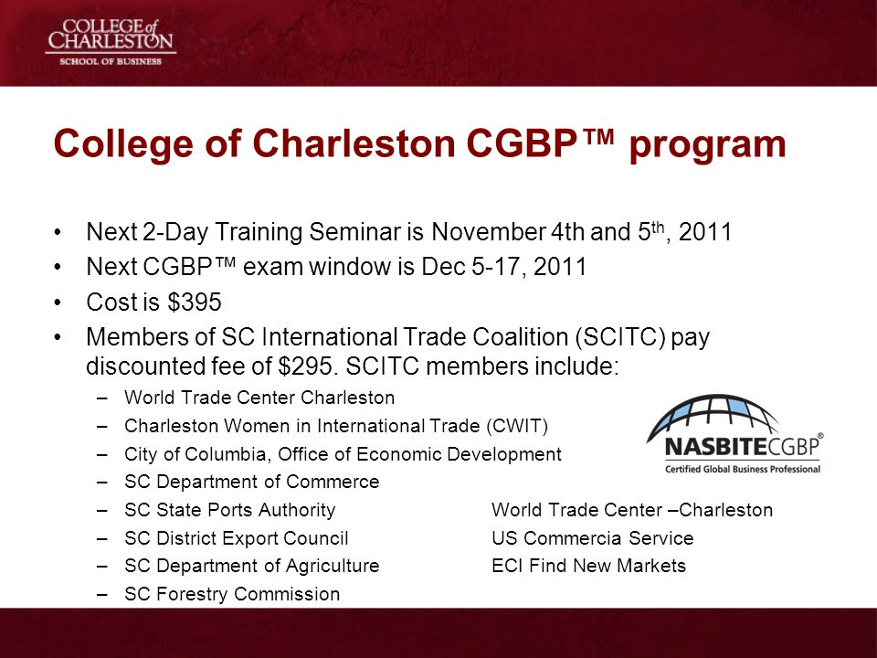 College of Charleston CGBP program Next 2-Day Training Seminar is November 4th and 5 th, 2011 Next CGBP exam window is Dec 5-17, 2011 Cost is $395 Mem