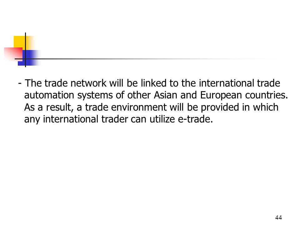 44 - The trade network will be linked to the international trade automation systems of other Asian and European countries.