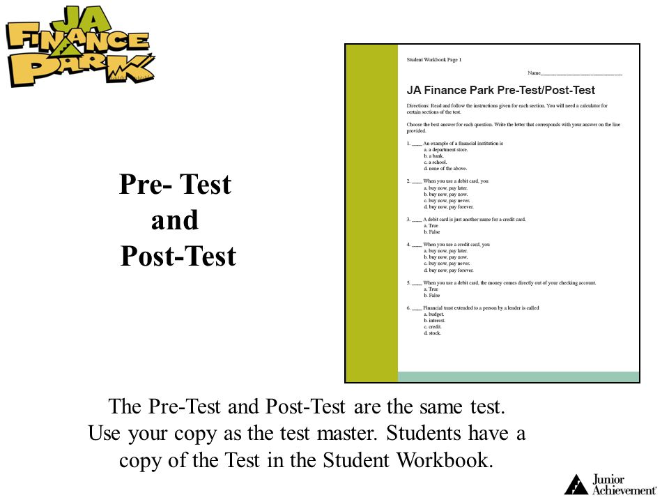 The Pre-Test and Post-Test are the same test. Use your copy as the test master. Students have a copy of the Test in the Student Workbook. Pre- Test an