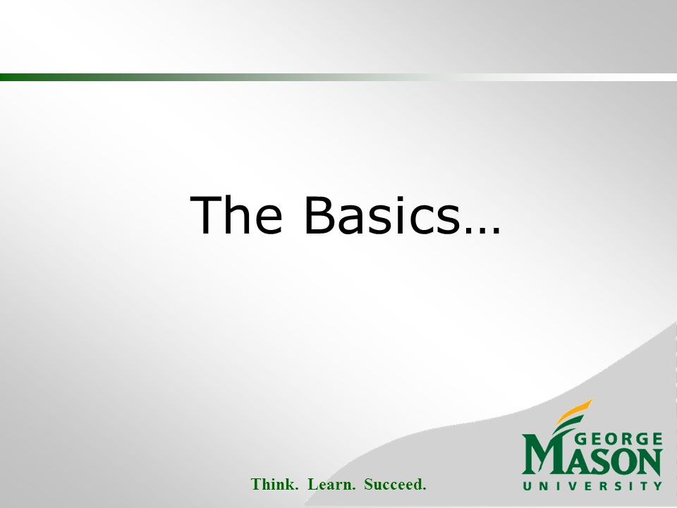 Think. Learn. Succeed. The Basics…