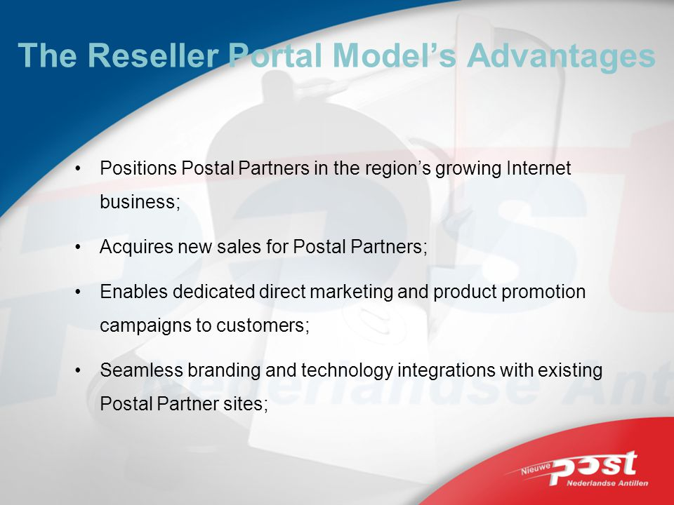 The Reseller Portal Models Advantages Positions Postal Partners in the regions growing Internet business; Acquires new sales for Postal Partners; Enab