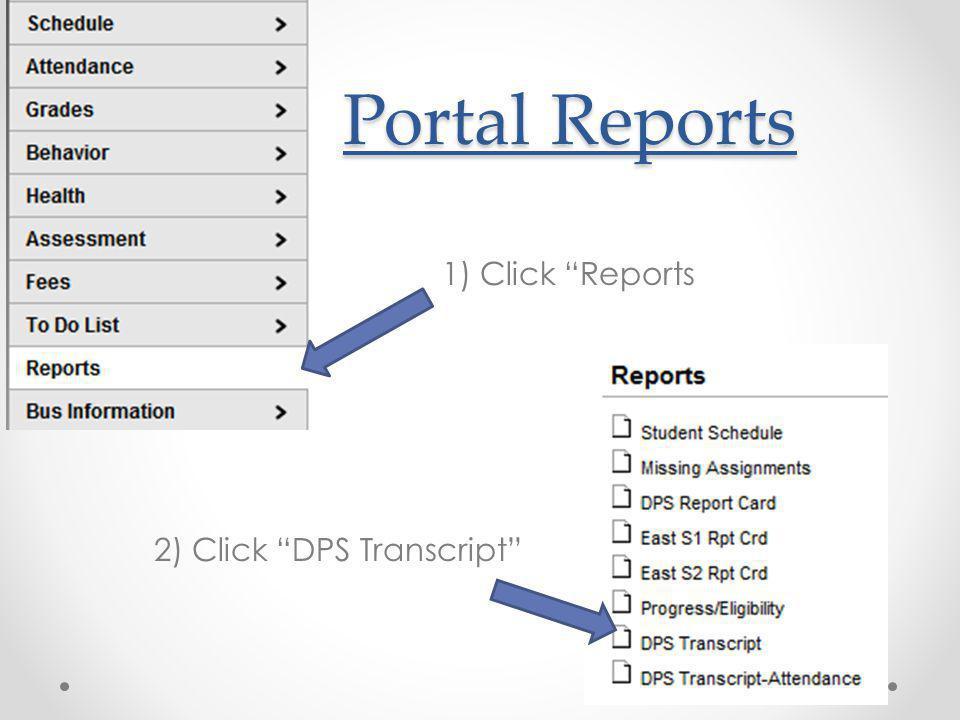 Portal Reports Portal Reports 1) Click Reports 2) Click DPS Transcript