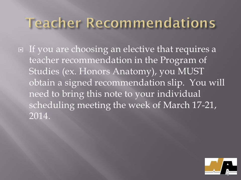 If you are choosing an elective that requires a teacher recommendation in the Program of Studies (ex. Honors Anatomy), you MUST obtain a signed recomm