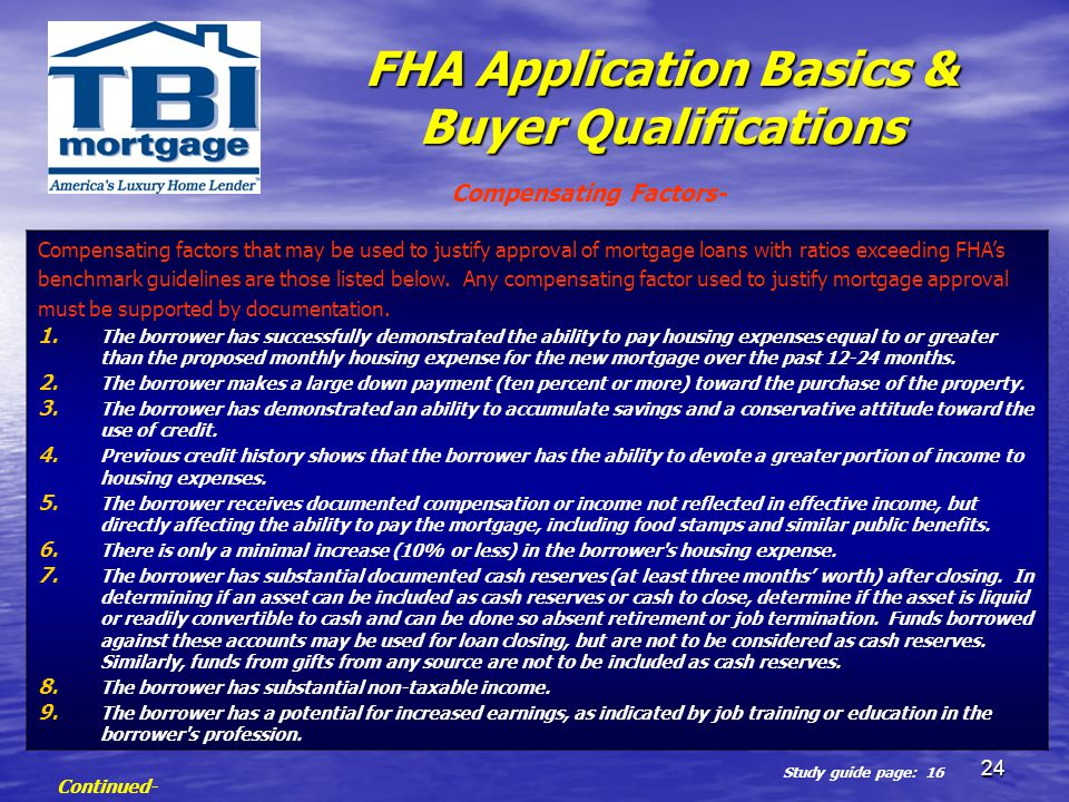 24 FHA Application Basics & Buyer Qualifications Continued- Compensating factors that may be used to justify approval of mortgage loans with ratios ex
