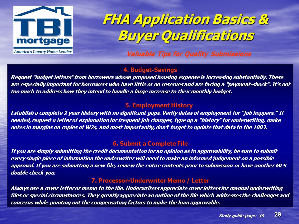 29 FHA Application Basics & Buyer Qualifications 4. Budget-Savings Request budget letters from borrowers whose proposed housing expense is increasing