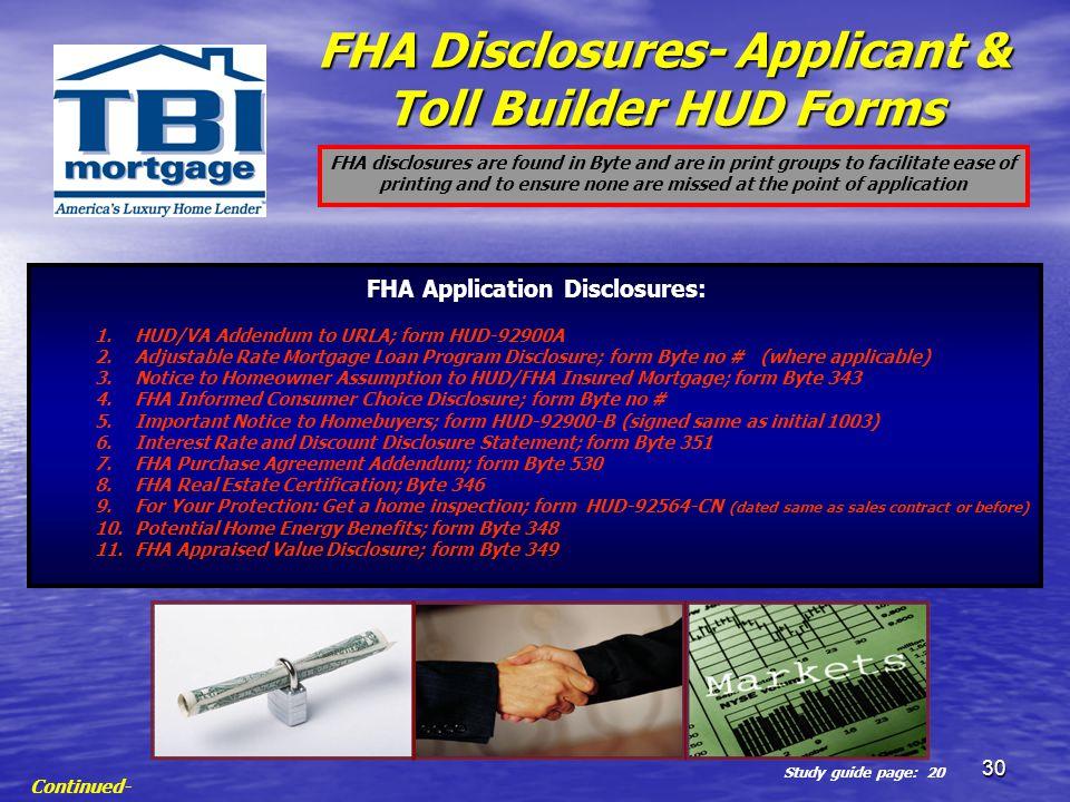 30 FHA Disclosures- Applicant & Toll Builder HUD Forms FHA Application Disclosures: 1.HUD/VA Addendum to URLA; form HUD-92900A 2.Adjustable Rate Mortg