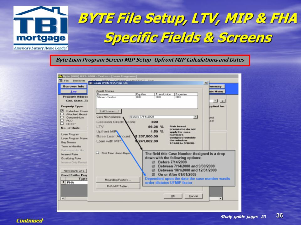 36 Continued- Study guide page: 23 BYTE File Setup, LTV, MIP & FHA Specific Fields & Screens Byte Loan Program Screen MIP Setup- Upfront MIP Calculati