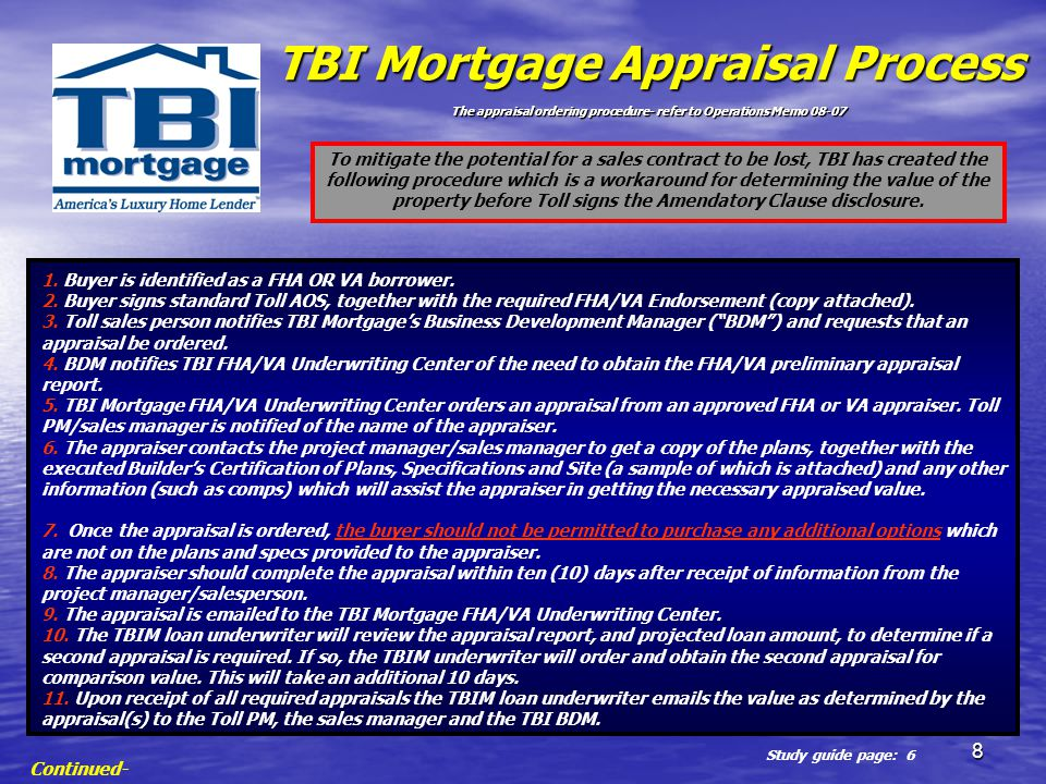 8 TBI Mortgage Appraisal Process The appraisal ordering procedure- refer to Operations Memo 08-07 1. Buyer is identified as a FHA OR VA borrower. 2. B