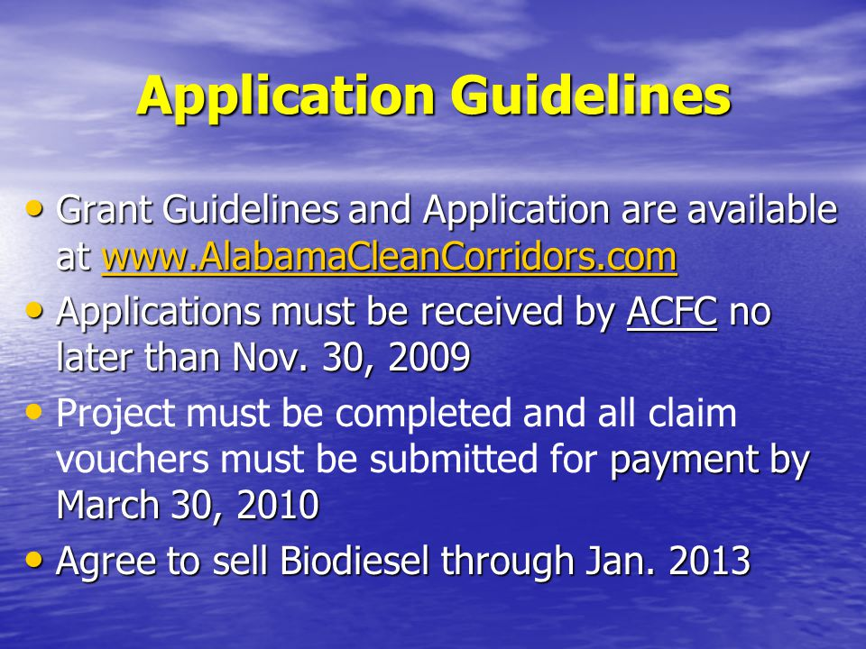 Application Guidelines Grant Guidelines and Application are available at www.AlabamaCleanCorridors.com Grant Guidelines and Application are available at www.AlabamaCleanCorridors.comwww.AlabamaCleanCorridors.com Applications must be received by ACFC no later than Nov.