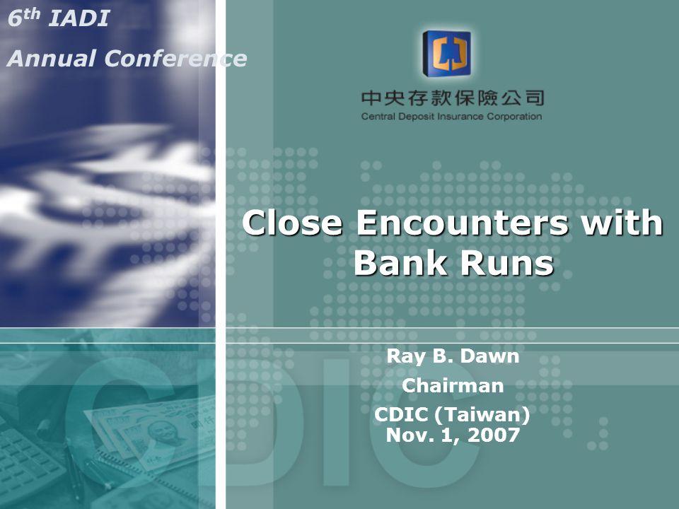 Close Encounters with Bank Runs Ray B.Dawn Chairman CDIC (Taiwan) Nov.