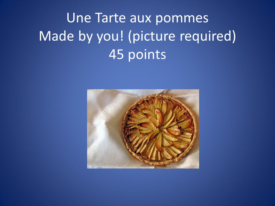 Une Tarte aux pommes Made by you! (picture required) 45 points