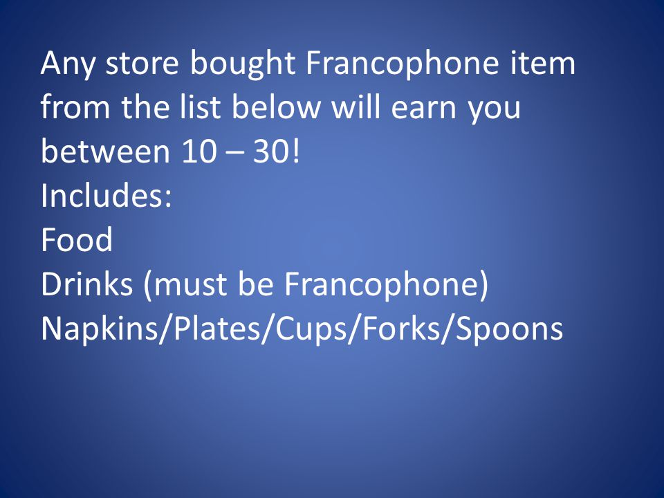 Any store bought Francophone item from the list below will earn you between 10 – 30.